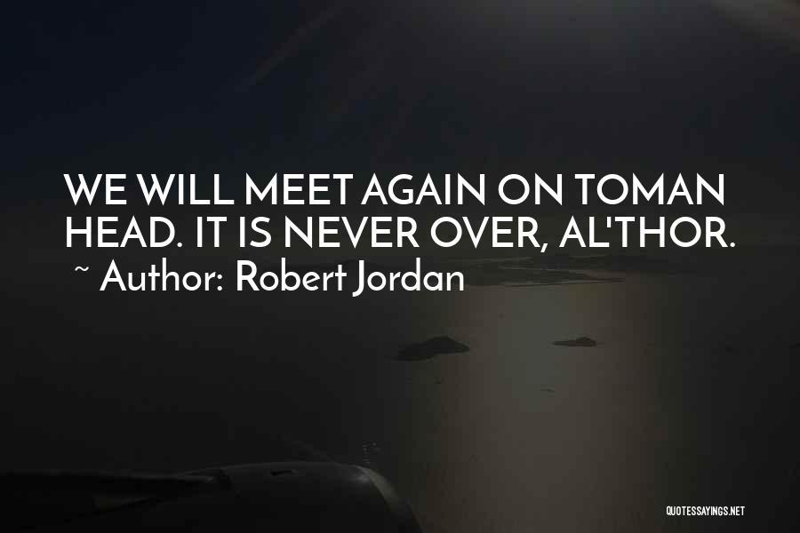 We Will Never Meet Quotes By Robert Jordan