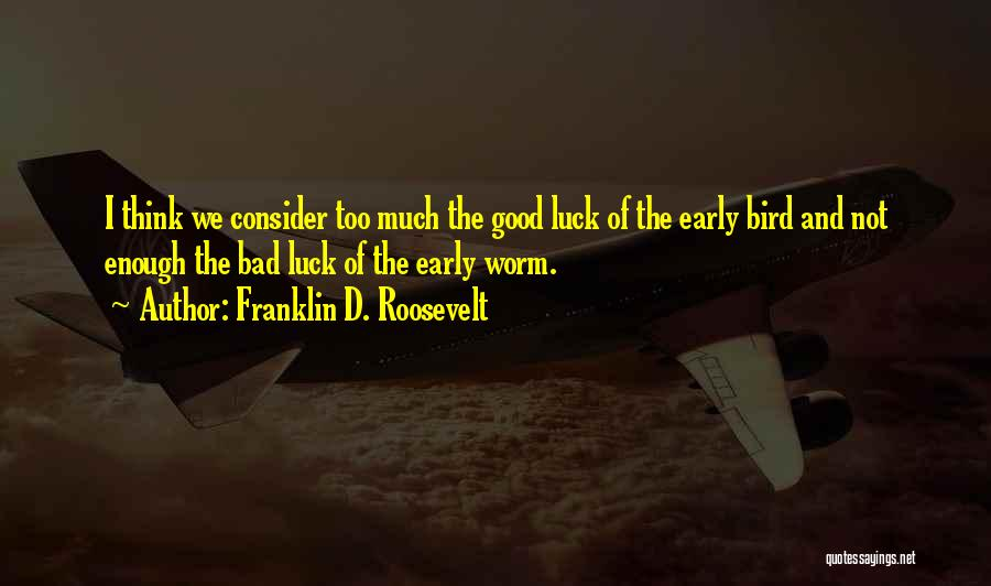 We Wish You Good Luck Quotes By Franklin D. Roosevelt