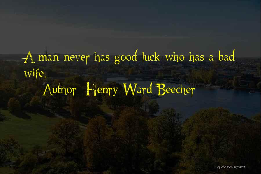 We Wish You Good Luck Quotes By Henry Ward Beecher
