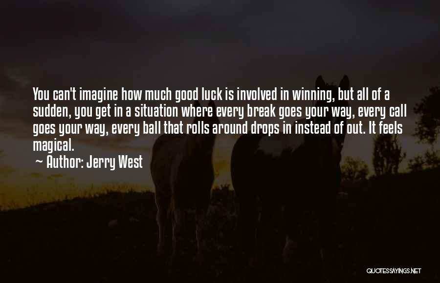 We Wish You Good Luck Quotes By Jerry West