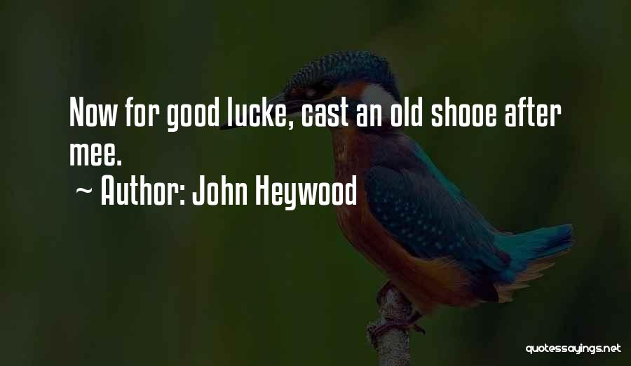 We Wish You Good Luck Quotes By John Heywood