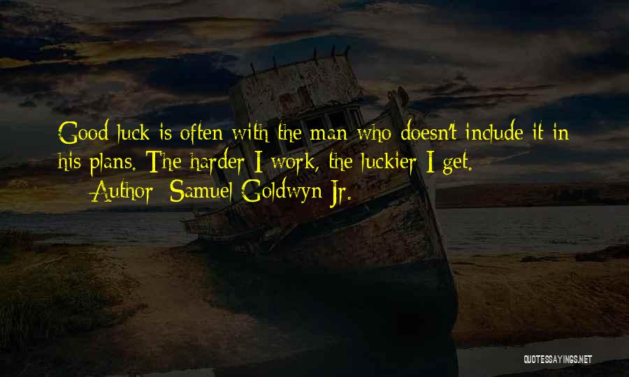 We Wish You Good Luck Quotes By Samuel Goldwyn Jr.