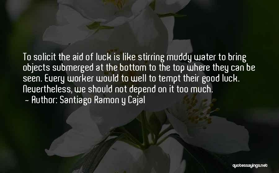 We Wish You Good Luck Quotes By Santiago Ramon Y Cajal