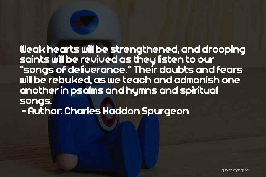 Weak Hearts Quotes By Charles Haddon Spurgeon