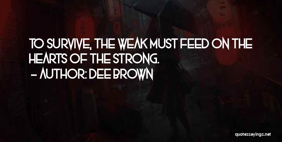 Weak Hearts Quotes By Dee Brown