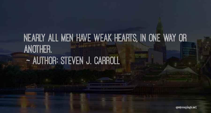 Weak Hearts Quotes By Steven J. Carroll