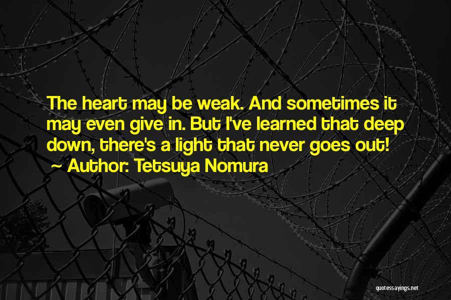 Weak Hearts Quotes By Tetsuya Nomura