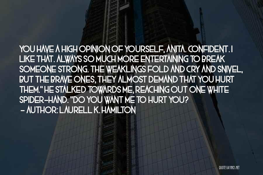 Weaklings Cry Quotes By Laurell K. Hamilton