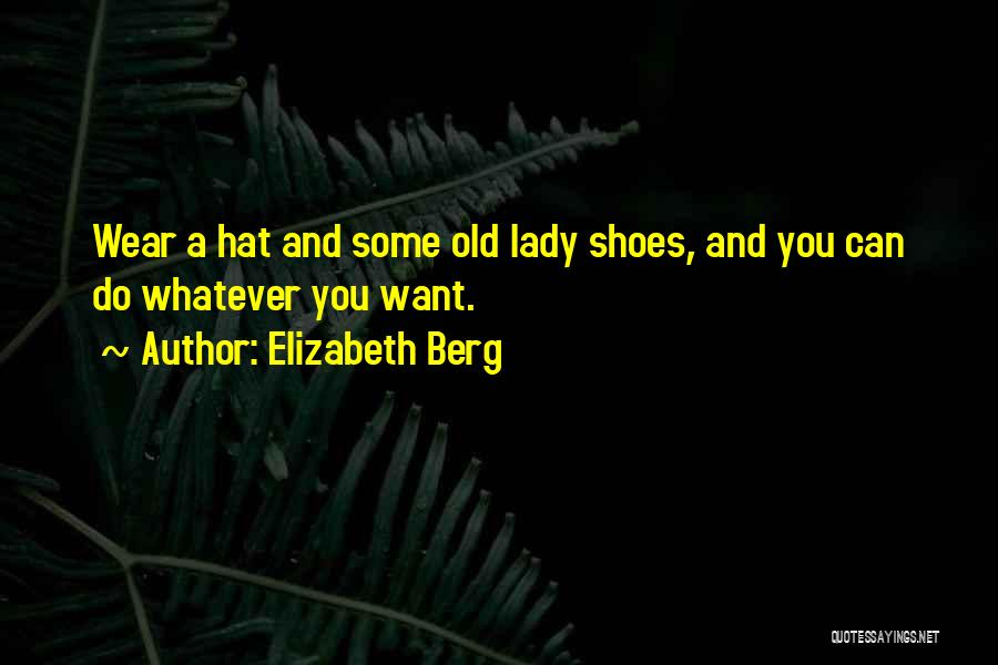 Wear Whatever You Want Quotes By Elizabeth Berg