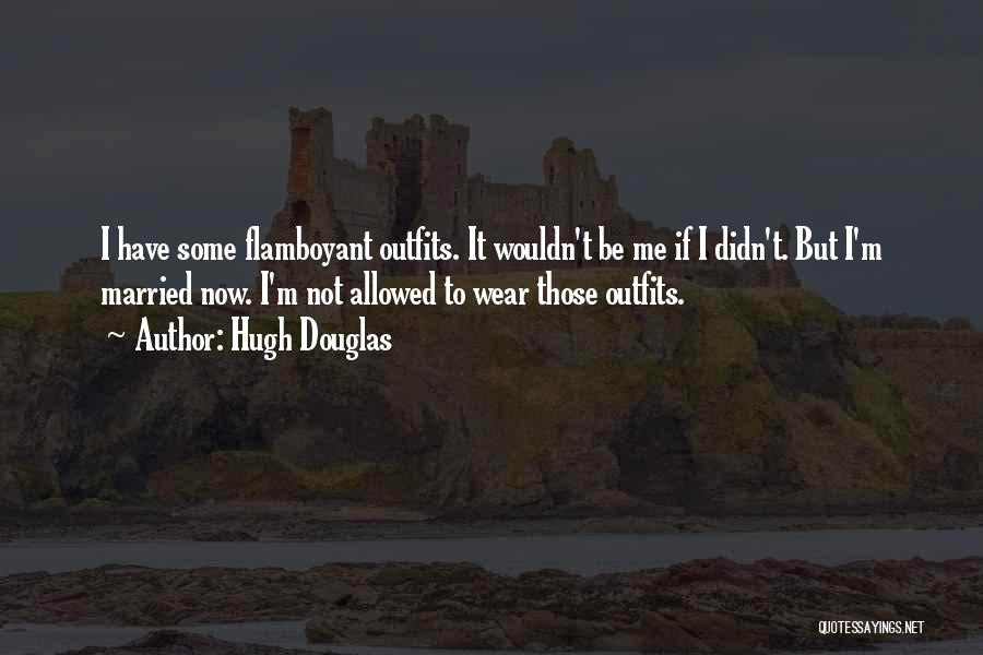 Wear Whatever You Want Quotes By Hugh Douglas