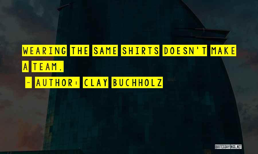 Wearing T Shirts Quotes By Clay Buchholz