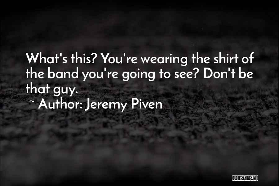 Wearing T Shirts Quotes By Jeremy Piven