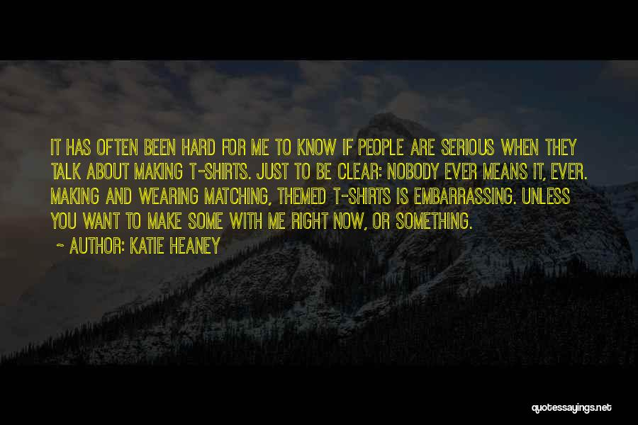 Wearing T Shirts Quotes By Katie Heaney