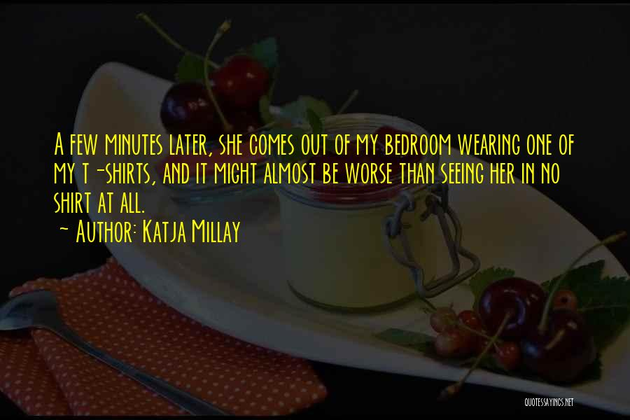 Wearing T Shirts Quotes By Katja Millay