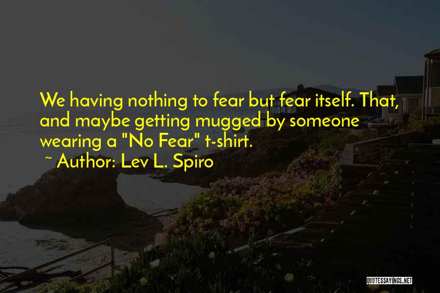 Wearing T Shirts Quotes By Lev L. Spiro