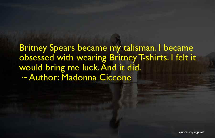 Wearing T Shirts Quotes By Madonna Ciccone