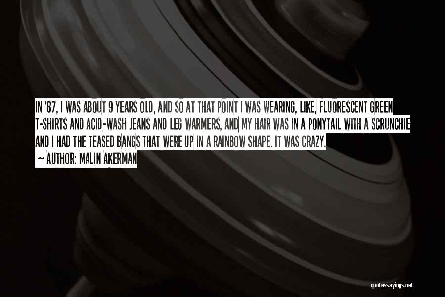 Wearing T Shirts Quotes By Malin Akerman