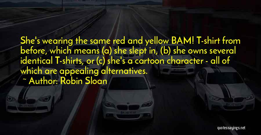 Wearing T Shirts Quotes By Robin Sloan