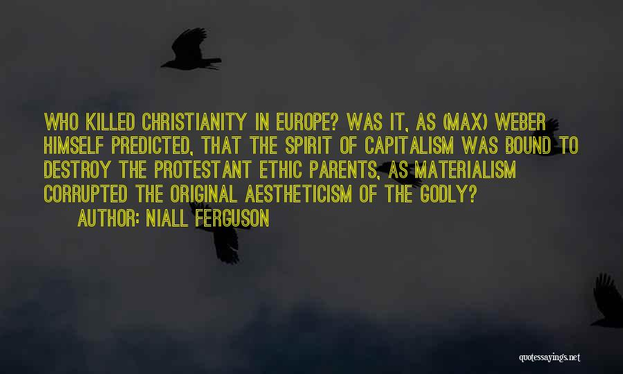 Weber Protestant Ethic Quotes By Niall Ferguson