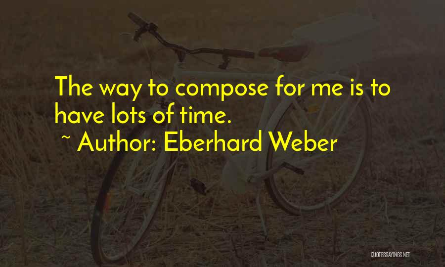 Weber Quotes By Eberhard Weber