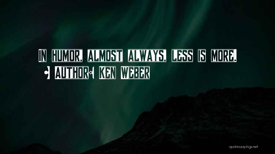 Weber Quotes By Ken Weber