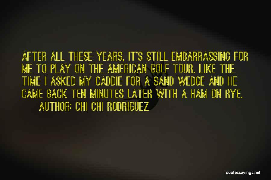 Wedge Quotes By Chi Chi Rodriguez