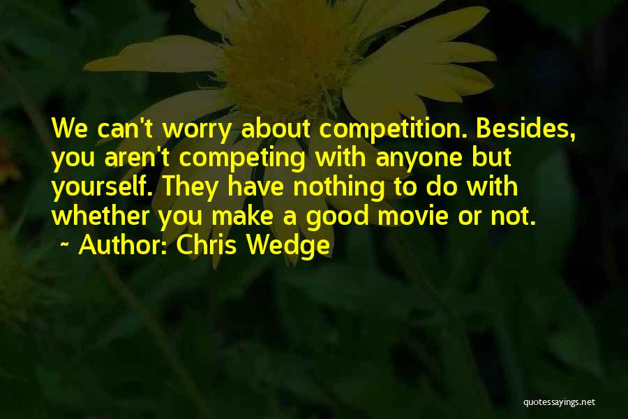 Wedge Quotes By Chris Wedge