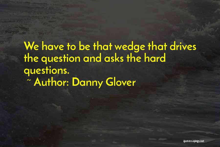 Wedge Quotes By Danny Glover