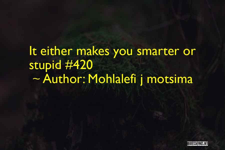 Weed Ganja Quotes By Mohlalefi J Motsima