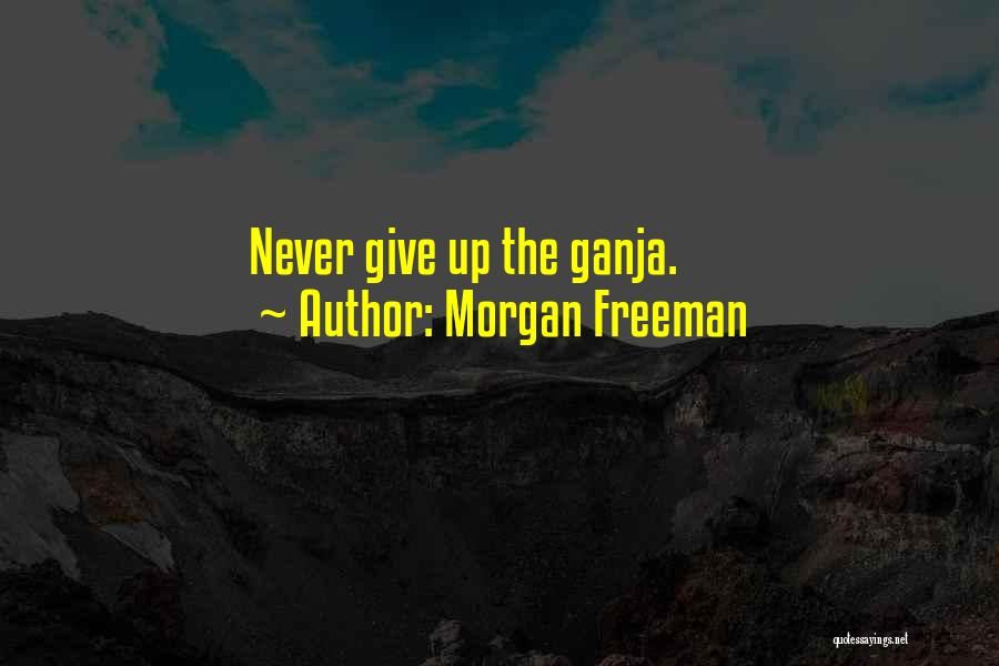Weed Ganja Quotes By Morgan Freeman