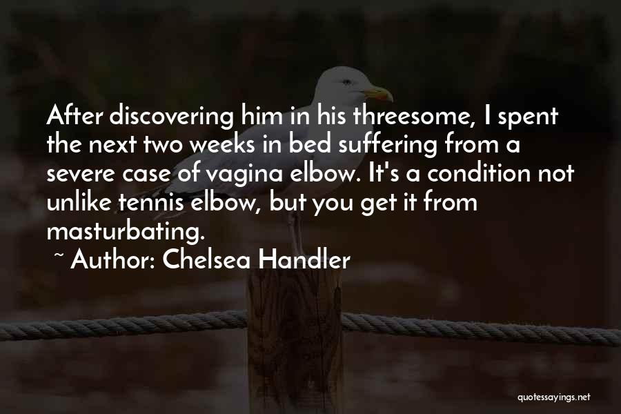 Weeks Quotes By Chelsea Handler
