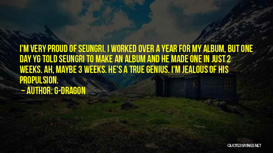 Weeks Quotes By G-Dragon
