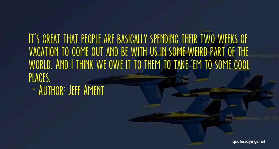 Weeks Quotes By Jeff Ament
