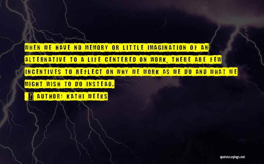 Weeks Quotes By Kathi Weeks