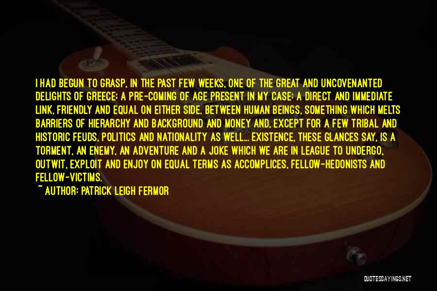 Weeks Quotes By Patrick Leigh Fermor