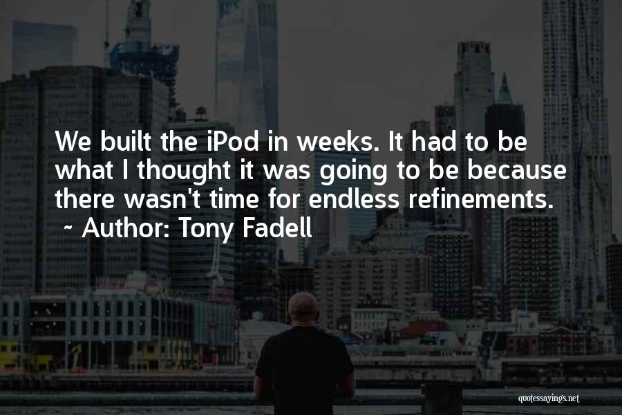 Weeks Quotes By Tony Fadell