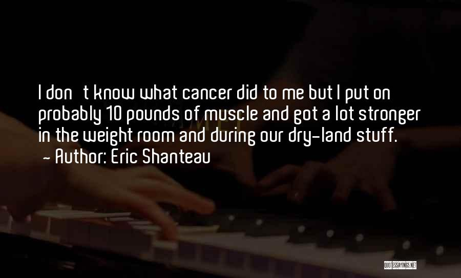 Weight Room Quotes By Eric Shanteau