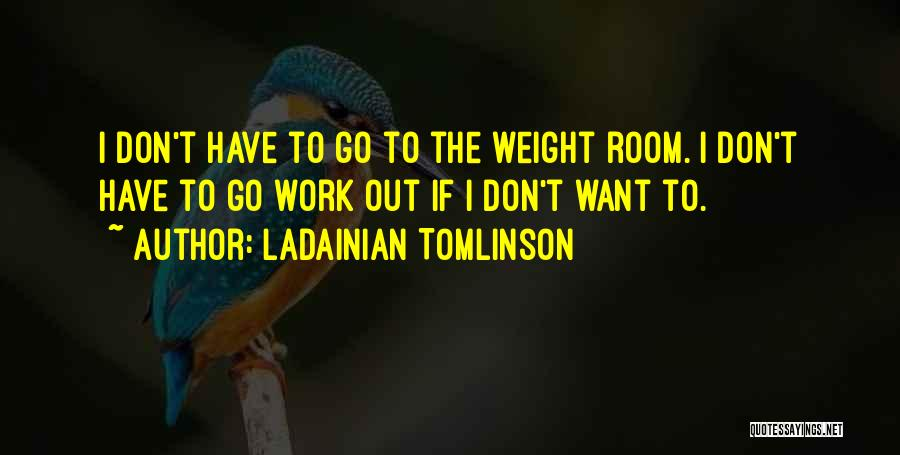 Weight Room Quotes By LaDainian Tomlinson