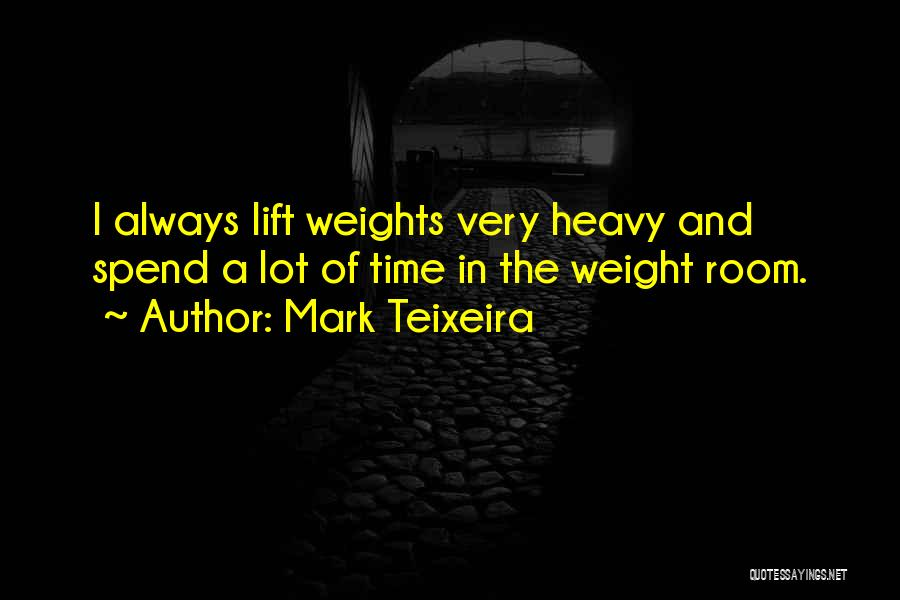 Weight Room Quotes By Mark Teixeira