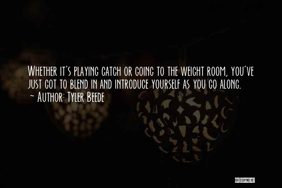 Weight Room Quotes By Tyler Beede