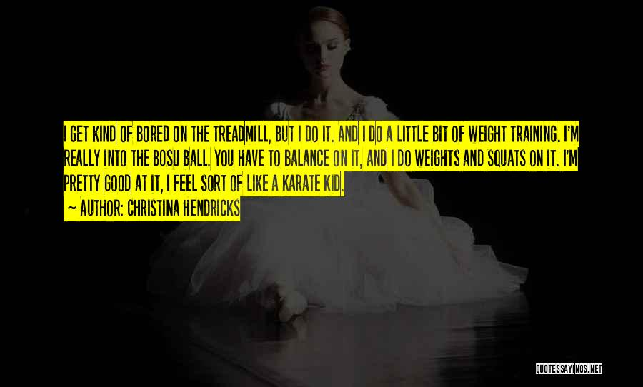 Weight Training Quotes By Christina Hendricks