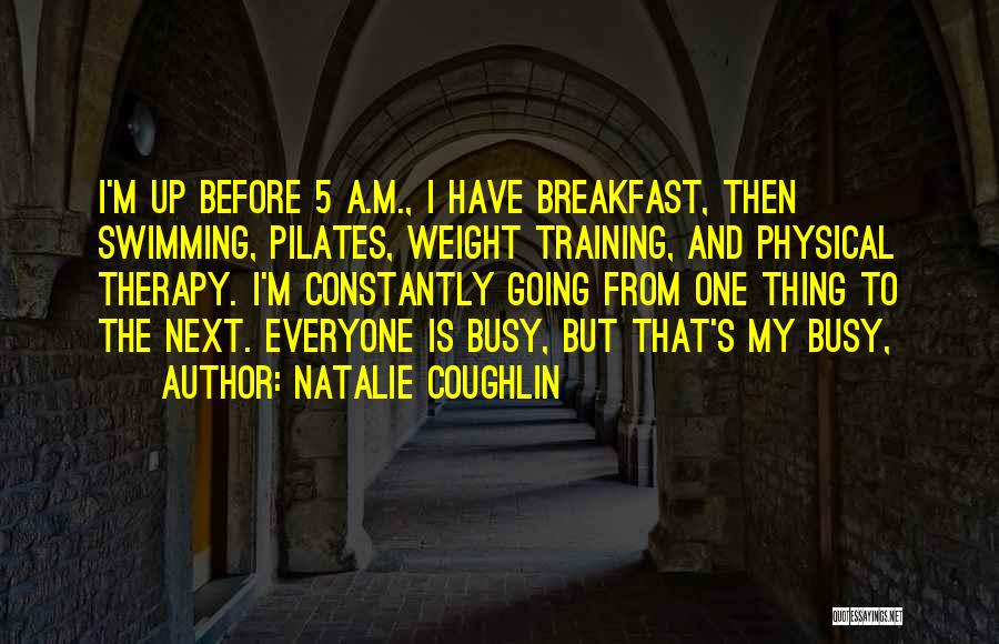 Weight Training Quotes By Natalie Coughlin