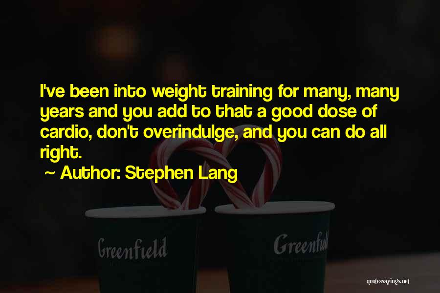 Weight Training Quotes By Stephen Lang