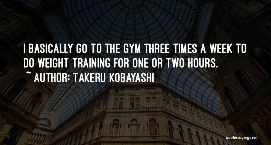 Weight Training Quotes By Takeru Kobayashi
