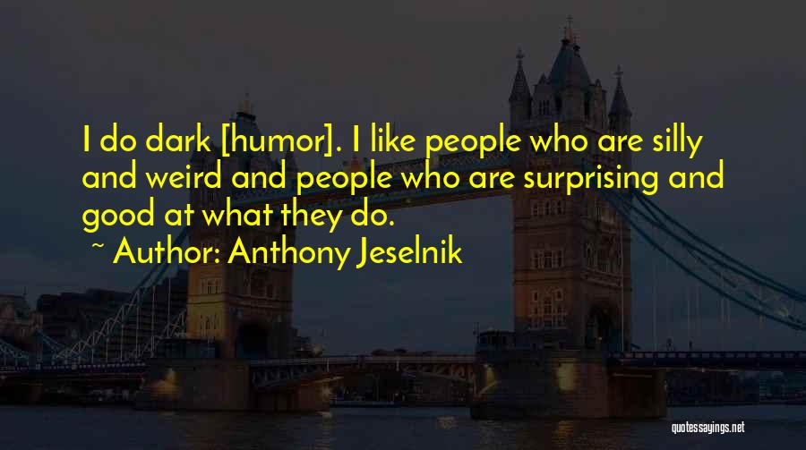 Weird And Silly Quotes By Anthony Jeselnik