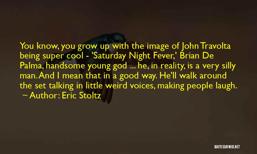 Weird And Silly Quotes By Eric Stoltz