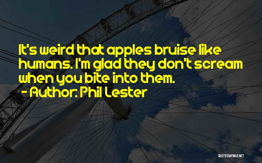 Weird And Silly Quotes By Phil Lester