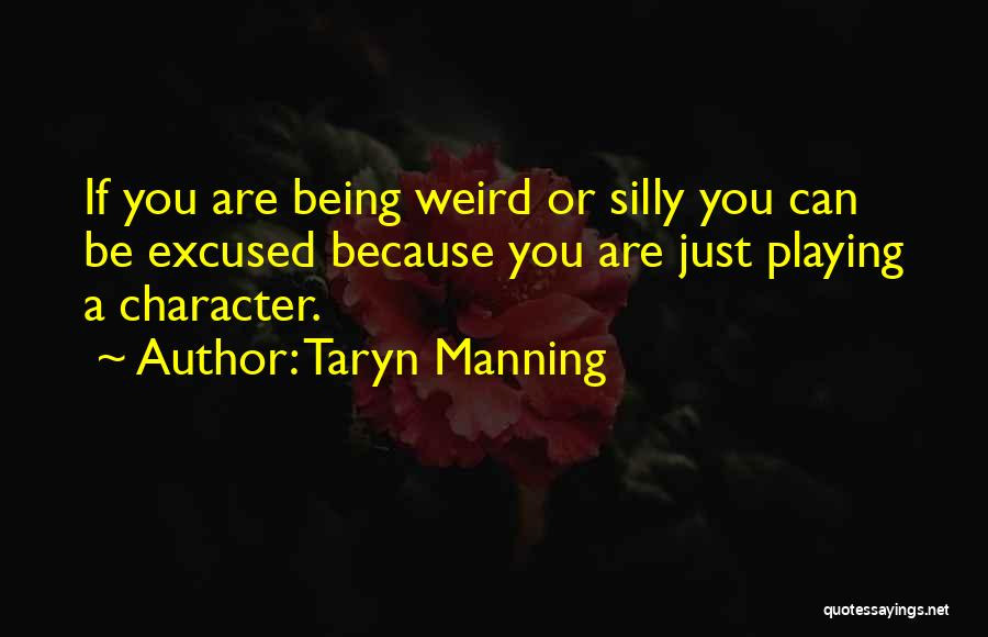 Weird And Silly Quotes By Taryn Manning