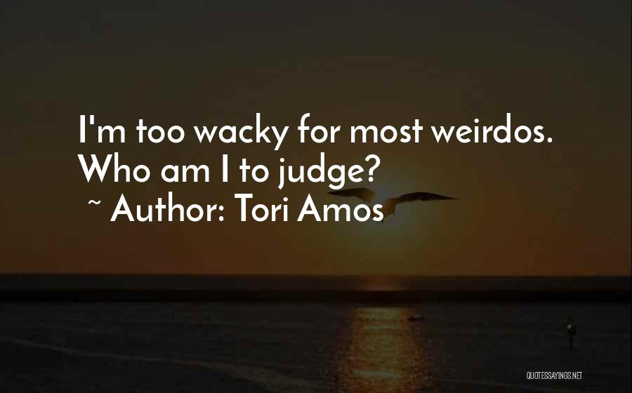 Weird And Wacky Quotes By Tori Amos