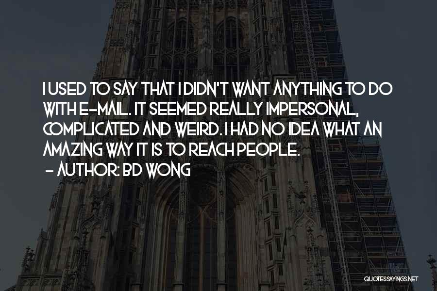 Weird But Amazing Quotes By BD Wong
